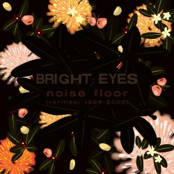 Bright Eyes - Noise Floor (Saddle Creek, 2006)